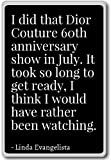 I did that Dior Couture 60th anniversary ... - Linda Evangelista - quotes fridge magnet, Black - Aimant de réfrigérateur