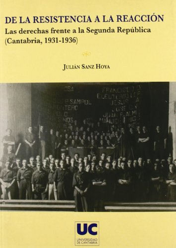 De la resistencia a la reacción. Las derechas frente a la Segunda República (Cantabria, 1931-1936) (Historia)