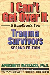 I Cant Get Over It 2nd Ed: A Handbook for Trauma Survivors