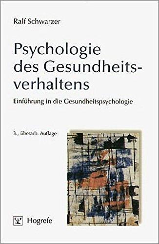 Psychologie des Gesundheitsverhaltens: Einführung in die Gesundheitspsychologie