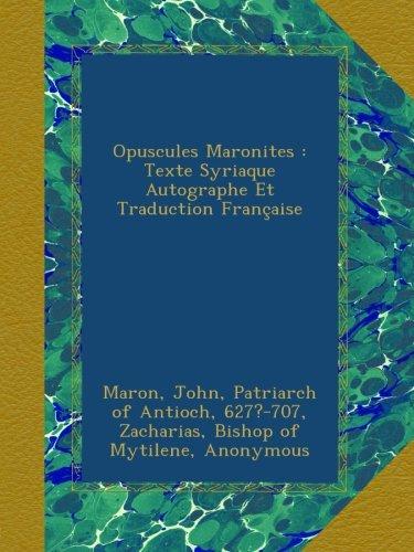 Opuscules Maronites : Texte Syriaque Autographe Et Traduction Française