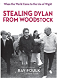 Stealing Dylan From Woodstock (When the World Came to the Isle of Wight Book 1) (English Edition)