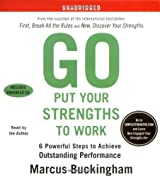 Go Put Your Strengths to Work: 6 Powerful Steps to Achieve Outstanding Performance by Marcus Buckingham (2007-03-06)