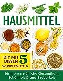 Hausmittel: DIY mit diesen 5 Wundermitteln für mehr natürliche Gesundheit, Schönheit & und...
