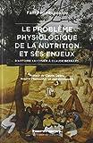 Le problème physiologique de la nutrition et ses enjeux: D'Antoine Lavoisier à Claude Bernard