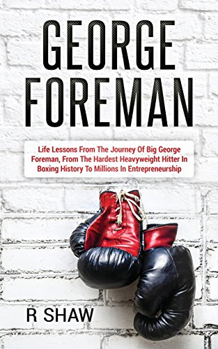 george-foreman-life-lessons-from-the-journey-of-big-george-foreman-from-the-hardest-heavyweight-hitt