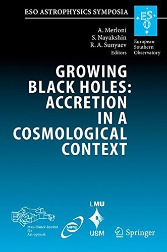 Growing Black Holes: Accretion in a Cosmological Context: Proceedings of the MPA / ESO / MPE / USM Joint Astronomy Conference Held at Garching, Germany, 21-25 June 2004 (ESO Astrophysics Symposia) (2005-04-25)