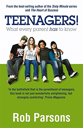 Teenagers! What Every Parent Has to Know by Rob Parsons (2007-06-07)