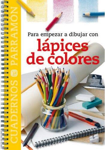 Para empezar a dibujar con lápices de colores (Cuadernos parramón) - Para Lapiz Dibujar
