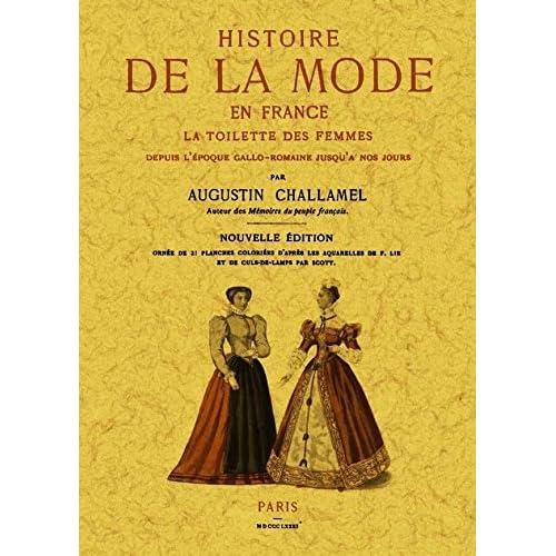 Histoire de la Mode en France. la Toilette des Femmes Depuis l Epoque Gallo-Romaine Jusqu a Nous Jou