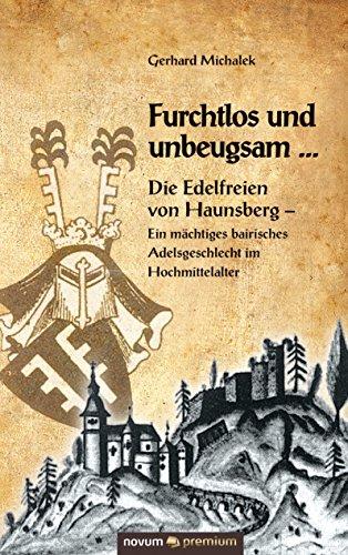 Furchtlos und unbeugsam ...: Die Edelfreien von Haunsberg - Ein mächtiges bairisches Adelsgeschlecht im Hochmittelalter