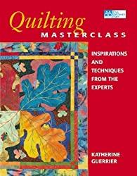 Quilting Masterclass: Inspirations and Techniques from the Experts by Katharine Guerrier (2000-09-04)