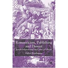 [(Romanticism, Publishing and Dissent: Joseph Johnson and the Cause of Liberty )] [Author: Helen Braithwaite] [Feb-2003]