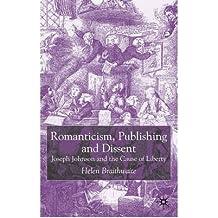 [(Romanticism, Publishing and Dissent: Joseph Johnson and the Cause of Liberty )] [Author: Helen Braithwaite] [Feb-2003]