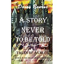 A Story Never To Be Told: Volume 4 (The Tales of Avalon)