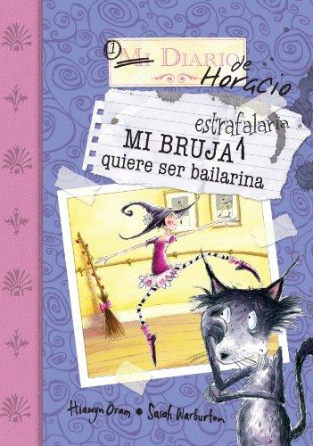 Mi bruja estrafalaria quiere ser bailarina (Aventuras Horacio&agata Ma) por Hiawyn Oram