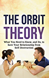 The Orbit Theory: What You Need to Know, and Do, to Save Your Relationship from Self-Destruction (Help for Daily Life Book 2) (English Edition)