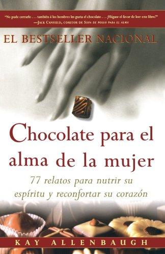 Chocolate Para El Alma de La Mujer: 77 Relatos Para Nutrir Su Espiritu y Reconfortar Su Corazon