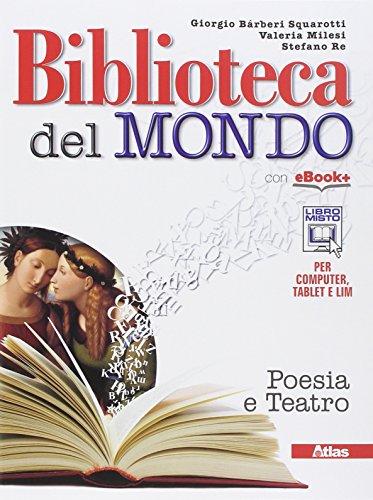 Biblioteca del mondo. Poesia e teatro. Per le Scuole superiori. Con e-book. Con espansione online