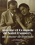 Antoine et Consuelo de Saint-Exupéry - Un amour de légende