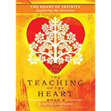 The Heart of Infinity: Exploring the Universe: Volume 4 (The Teaching of the Heart)