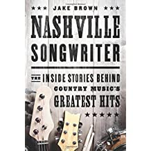 Nashville Songwriter: The Inside Stories Behind Country Music?s Greatest Hits by Jake Brown (2014-09-09)