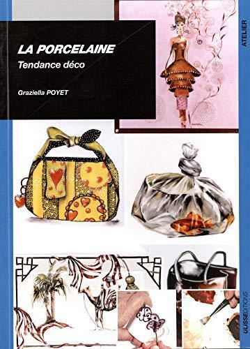 La porcelaine : Tendance déco by Graziella Poyet(2008-12-11) par Graziella Poyet