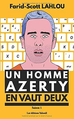 Un homme AZERTY en vaut deux - Saison 1: La série littéraire la plus détestée de la Silicon Valley : Intelligence artificielle, fake news, big data, réseaux-sociaux, objets connectés, nomophobie ... (Google Gafas)