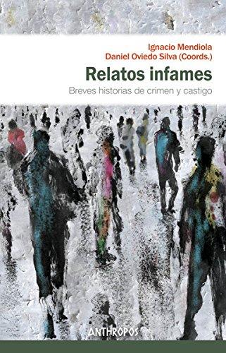 Relatos infames: Breves historias de crimen y castigo (Autores, Textos y Temas. Ciencias Sociales)