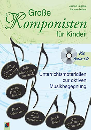 Große Komponisten für Kinder : Unterrichtsmaterialien zur aktiven Musikbegegnung - mit Audio-CD