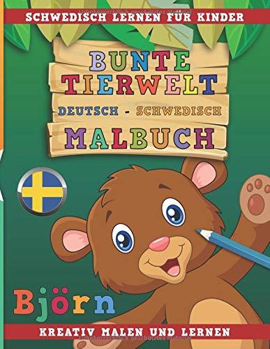 Bunte Tierwelt Deutsch - Schwedisch Malbuch. Schwedisch lernen für Kinder. Kreativ malen und lernen.