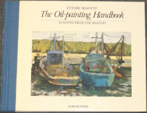 Ettore Master (The Oil Painting Handbook: Learning from the Masters by Ettore Maiotti (16-Oct-1990) Board book)
