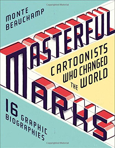 Masterful Marks: Cartoonists Who Changed the World por Monte Beauchamp