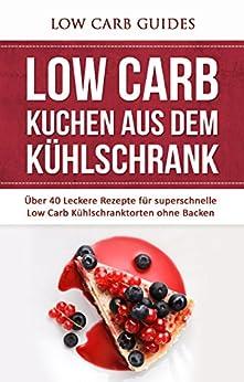 low carb kuchen aus dem k hlschrank ber 40 leckere rezepte f r superschnelle low carb. Black Bedroom Furniture Sets. Home Design Ideas