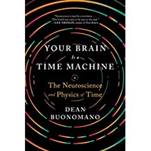 Buonomano, D: Your Brain Is a Time Machine: The Neuroscience and Physics of Time