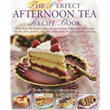 The Perfect Afternoon Tea Recipe Book: More than 160 classic recipes for sandwiches,