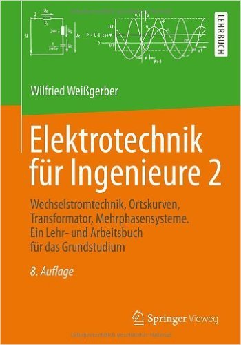 21 Transformator (Elektrotechnik für Ingenieure 2: Wechselstromtechnik, Ortskurven, Transformator, Mehrphasensysteme. Ein Lehr- und Arbeitsbuch für das Grundstudium ( 21. Oktober 2012 ))