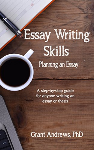 Essay Writing Skills: Planning Your Essay (Essay and Thesis Writing Book 2) (English Edition) por Grant Andrews