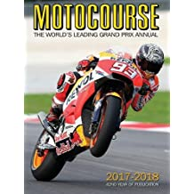 MOTOCOURSE 2017/18 ANNUAL: The World's Leading Grand Prix and Superbike Annual