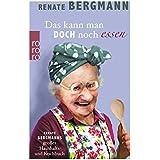 Das kann man doch noch essen: Renate Bergmanns großes Haushalts- und Kochbuch