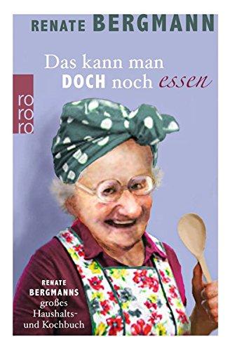 Preisvergleich Produktbild Das kann man doch noch essen: Renate Bergmanns großes Haushalts- und Kochbuch
