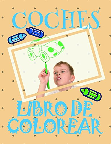 Libro de Colorear Coches : Libro de Colorear Carros Colorear Niños 3-7 Años! (Libro de Colorear Coches: A SERIES OF COLORING BOOKS)