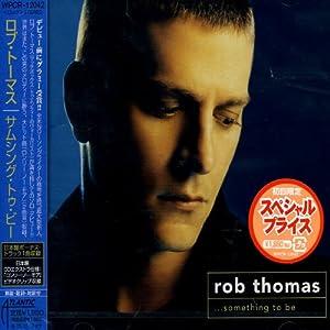 Rob Thomas - Something to be (Bonus)