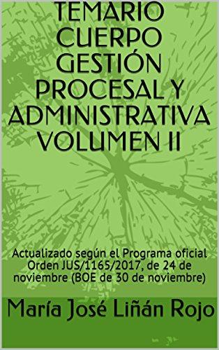 TEMARIO CUERPO GESTIÓN PROCESAL Y ADMINISTRATIVA VOLUMEN II: Actualizado según el Programa oficial Orden JUS/1165/2017, de 24 de noviembre (BOE de 30 de noviembre) por María José Liñán Rojo
