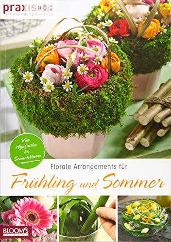 Florale Arrangements für Frühling und Sommer: Von Hyazinthe bis Sonnenblume (PRAXIS - for your daily business) (Arrangement Frühling)