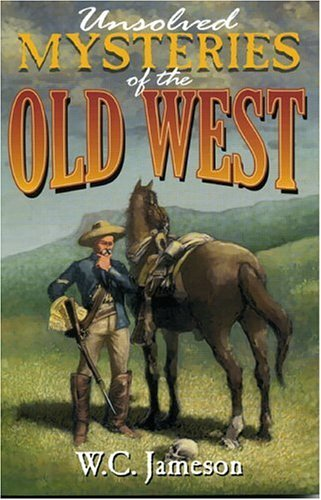 Unsolved Mysteries of the Old West by W.C. Jameson (1999-01-26)