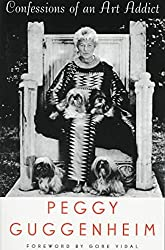 [(Confessions of an Art Addict : A Memoir)] [By (author) Peggy Guggenheim] published on (March, 1998)