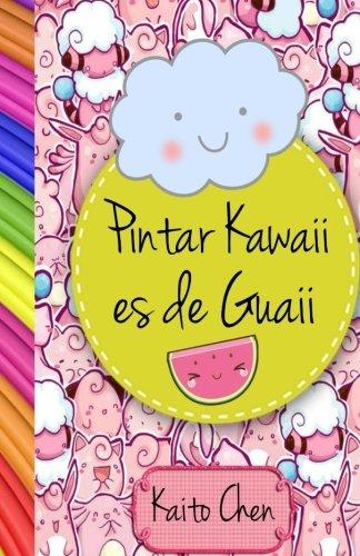 Pintar kawaii es de guaii: Libro para colorear- niños y adultos por Kaito Chen