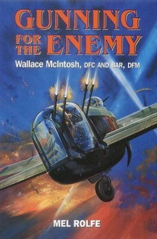 Gunning for the Enemy: Wallace McIntosh, DFC and Bar, DFM by Mel Rolfe (2003-07-31)