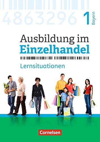 Ausbildung im Einzelhandel - Neubearbeitung - Bayern: 1. Ausbildungsjahr - Arbeitsbuch mit Lernsituationen